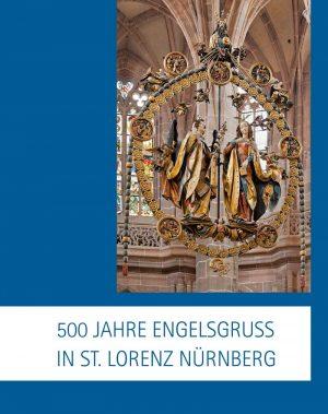 Ev.-Luth. Kirchengemeinde St. Lorenz Nürnberg (Hrsg.), 500 Jahre Engelsgruß in St. Lorenz Nürnberg, 104 Seiten, 67 Abb., Format 19 x 24 cm, 1. Auflage 2018, Kunstverlag Josef Fink, ISBN 978-3-95976-145-1