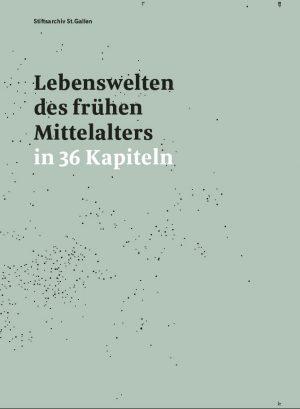 Stiftsarchiv St.Gallen, Peter Erhart (Hrsg.), Lebenswelten des frühen Mittelalters in 36 Kapiteln, 188 Seiten, 50 Abb., Format 21 x 28,5 cm, 1. Auflage 2019, Kunstverlag Josef Fink, ISBN 978-3-95976-182-6