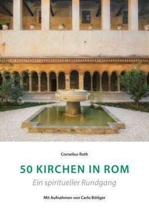 Cornelius Roth (Text), Carlo Böttger (Fotos), 50 Kirchen in Rom – Ein spiritueller Rundgang, 200 Seiten, Kunstverlag Josef Fink, ISBN 978-3-95976-138-3