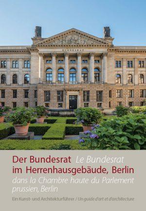 Bundesrat (Hrsg.), Der Bundesrat im Herrenhausgebäude, Berlin – Ein Kunst- und Architekturführer / Le Bundesrat dans Chambre haute du Parlement prussien, Berlin – Un guide d'art et d'architecture, 64 Seiten, 70 Abb., Format 13,6 x 19 cm, 1. Auflage 2019, Verarbeitung: Klappenbroschur Klebebindung, Kunstverlag Josef Fink, ISBN 978-3-95976-225-0