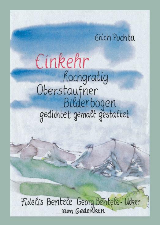 Erich Puchta (Texte und Zeichnungen), Einkehr hochgratig – Oberstaufner Bilderbogen gedichtet – gemalt – gestaltet, 84 Seiten, 40 Abb., Kunstverlag Josef Fink, ISBN 978-3-95976-210-6