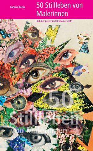 Barbara König, 50 Stillleben von Malerinnen – Auf den Spuren der Künstlerin im Bild, 1. Auflage 2019, Kunstverlag Josef Fink, ISBN 978-3-95976-146-8