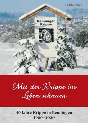 Franz Pitzal, Mit der Krippe ins Leben schauen – 40 Jahre Krippe in Renningen 1980–2020, 136 Seiten, 200 Abb., Format 13,6 x 19 cm, 1. Auflage 2020, Kunstverlag Josef Fink, ISBN 978-3-95976-253-3