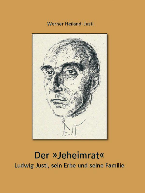 """Werner Heiland-Justi, Der """"Jeheimrat"""" – Ludwig Justi, sein Erbe und seine Familie, 112 Seiten, 58 Abb., Format 19 x 24 cm, 1. Auflage 2020, Kunstverlag Josef Fink, ISBN 978-3-95976-242-7"""