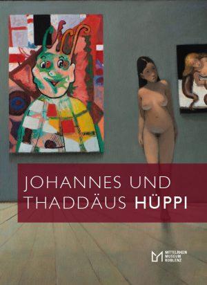 Mittelrhein-Museum Koblenz, Matthias von der Bank (Hrsg.), Johannes und Thaddäus Hüppi, 144 Seiten, 122 Abb., 1. Auflage 2020, Kunstverlag Josef Fink, ISBN 978-3-95976-265-6