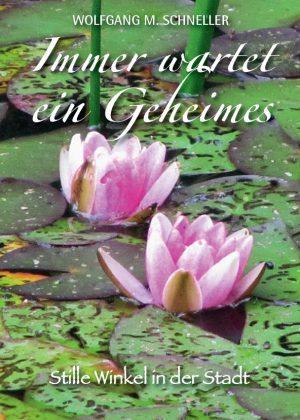 Wolfgang M. Schneller, Immer wartet ein Geheimes – Stille Winkel in der Stadt, 64 Seiten, 31 Abb., Format 13,6 x 19 cm, 1. Auflage 2020, Kunstverlag Josef Fink, ISBN 978-3-95976-270-0
