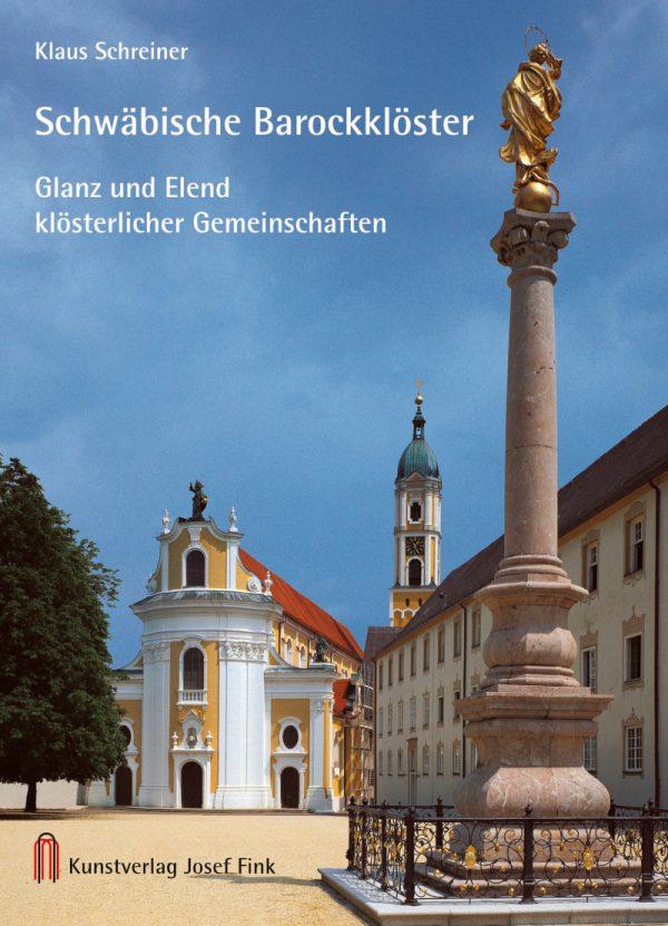 Schwäbische Barockklöster - Glanz und Elend klösterlicher Gemeinschaften