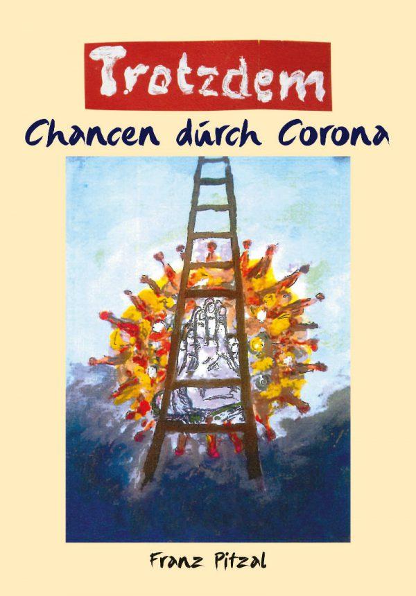 Franz Pitzal, Trotzdem – Chancen durch Corona, 60 Seiten, 63 Abb., Format 13,6 x 19, 1. Auflage 2020, Kunstverlag Josef Fink, ISBN 978-3-95976-281-6