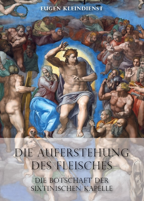Eugen Kleindienst, Die Auferstehung des Fleisches – Die Botschaft der Sixtinischen Kapelle, 40 Seiten, 20 Abb., Format 13,6 x 19 cm, 1. Auflage 2020, Kunstverlag Josef Fink, ISBN 978-3-95976-280-9