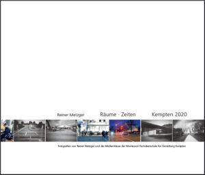 Reiner Metzger: Räume – Zeiten. Kempten 2020