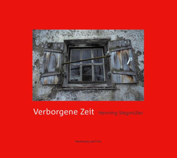 Henning Stegmüller, Verborgene Zeit, 96 Seiten, 80 Abb., Format 28 x 23,5 cm, 1. Auflage 2021, Kunstverlag Josef Fink, ISBN 978-3-95976-289-2