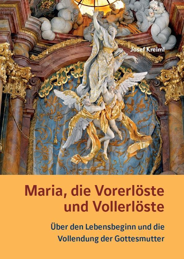 Josef Kreiml, Maria, die Vorerlöste und Vollerlöste – Über den Lebensbeginn und die Vollendung der Gottesmutter, Kunstverlag Josef Fink, ISBN 978-3-95976-307-3
