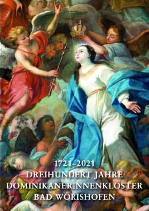 1721–2021. Dreihundert Jahre Dominikanerinnenkloster Bad Wörishofen, Kunstverlag Josef Fink, ISBN 978-3-95976-269-4