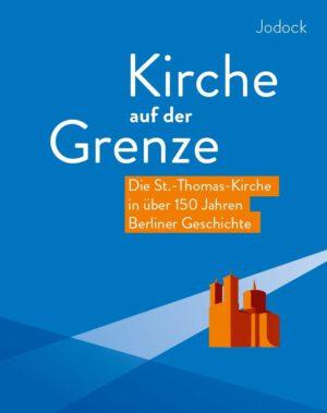 Kirche auf der Grenze – Die St.-Thomas-Kirche in über 150 Jahren Berliner Geschichte, Kunstverlag Josef Fink, ISBN 978-3-95976-283-0