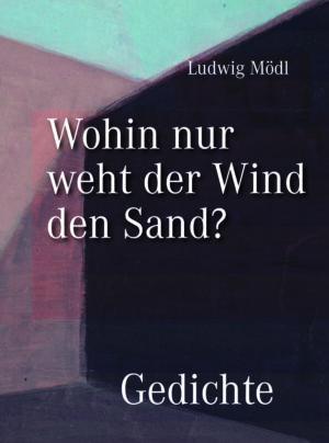 Ludwig Mödl, Wohin nur weht der Wind den Sand? – Gedichte, 92 Seiten, 15 Abb., Format 13,6 x 19 cm, 1. Auflage 2021, Kunstverlag Josef Fink, ISBN 978-3-95976-303-5