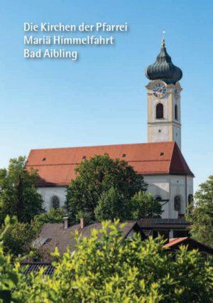 Die Kirchen der Pfarrei Mariä Himmelfahrt Bad Aibling, Kunstverlag Josef Fink, ISBN 978-3-95976-309-7