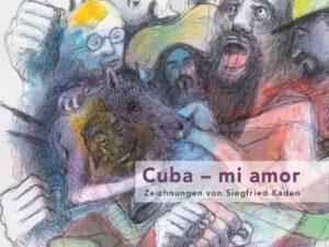 Galerie Biedermann, Siegfried Kaden (Hrsg.), Cuba – mi amor. Zeichnungen von Siegfried Kaden, 132 Seiten, 65 Abb., Format 28 x 21 cm, 1. Auflage 2021, Kunstverlag Josef Fink, ISBN 978-3-95976-327-1