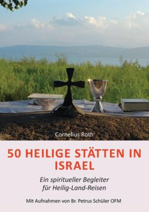 50 Heilige Stätten in Israel – Ein spiritueller Begleiter für Heilig-Land-Reisen, Kunstverlag Josef Fink, ISBN 978-3-95976-296-0
