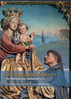 Im Auge des Betrachters – Der Bildhauer Josef Bachlechner d. Ä., Kunstverlag Josef Fink, ISBN 978-3-95976-310-3