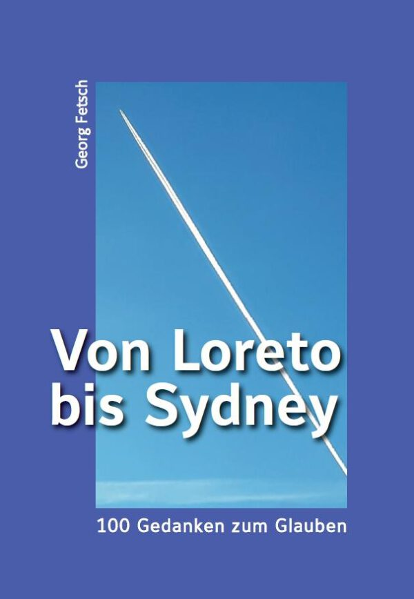 Von Loreto bis Sydney – 100 Gedanken zum Glauben, Kunstverlag Josef Fink, ISBN 978-3-95976-325-7