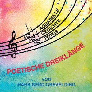 Hans Gerd Grevelding, Poetische Dreiklänge. Aquarelle – Gedichte – Fotos, Kunstverlag Josef Fink, ISBN 978-3-95976-336-3