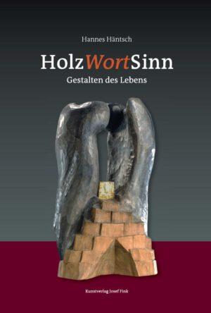 HolzWortSinn – Gestalten des Lebens, Kunstverlag Josef Fink, ISBN 978-3-95976-330-1