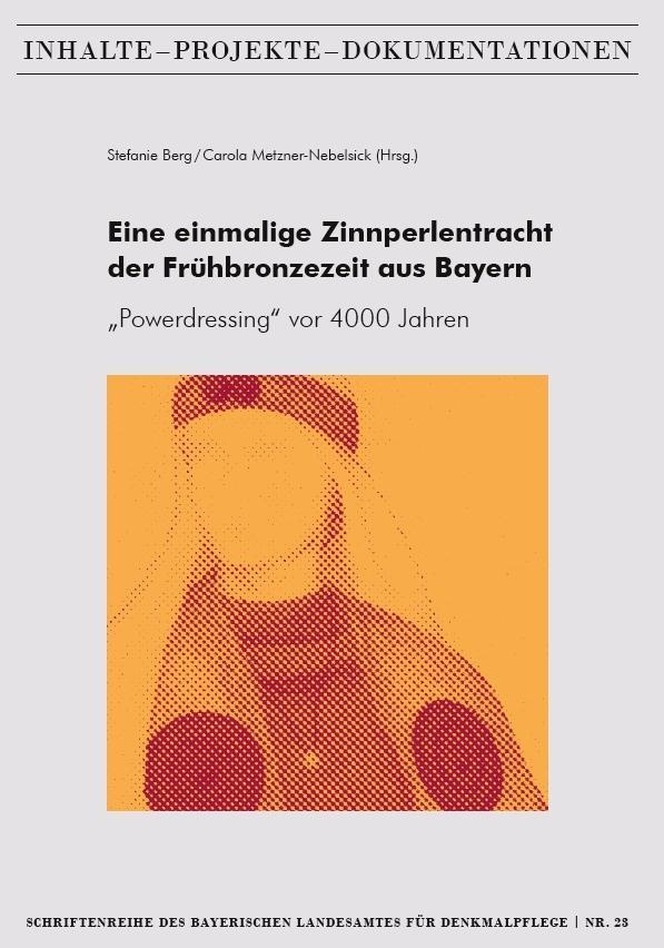 """Eine einmalige Zinnperlentracht der Frühbronzezeit aus Bayern – """"Powerdressing"""" vor 4000 Jahren, Kunstverlag Josef Fink, ISBN 978-3-95976-342-4"""