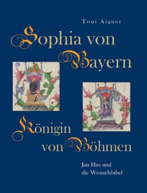 Sophia von Bayern – Königin von Böhmen. Jan Hus und die Wenzelsbibel, Kunstverlag Josef Fink, ISBN 978-3-95976-290-8