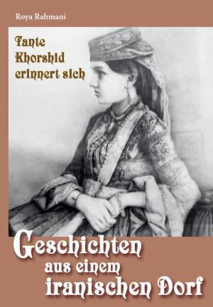 Geschichten aus einem iranischen Dorf – Tante Khorshid erinnert sich, Kunstverlag Josef Fink, ISBN 978-3-95976-344-8
