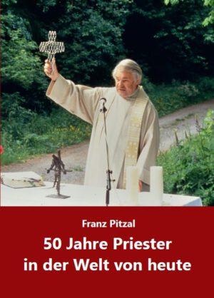 Franz Pitzal, 50 Jahre Priester in der Welt von heute, Kunstverlag Josef Fink, ISBN 978-3-95976-345-5