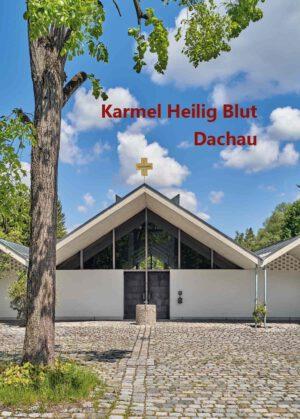 Elija Boßler OCD, Karmel Heilig Blut Dachau, 32 Seiten, 24 Abb., Format 13,6 x 19 cm, Verarbeitung: Broschur Klammerheftung, Kunstverlag Josef Fink, ISBN 978-3-95976-346-2