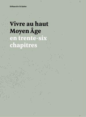 Vivre au haut Moyen Âge en trente-six chapitres, Kunstverlag Josef Fink, ISBN 978-3-95976-352-3