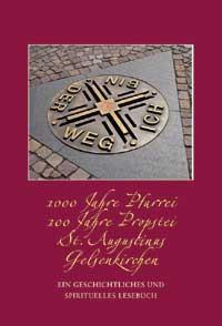 1000 Jahre Pfarrei, 100 Jahre Propstei, St. Augustinus Gelsenkirchen. Ein geschichtliches und spirituelles Lesebuch