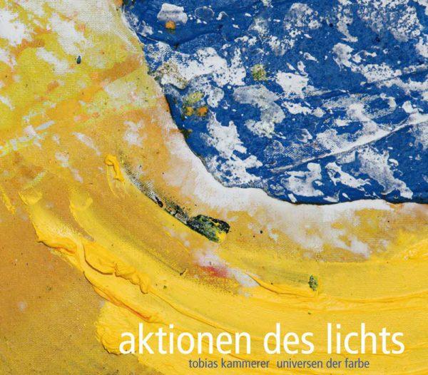 Aktionen des Lichts. Tobias Kammerer – Universen der Farbe