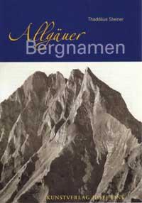 Allgäuer Bergnamen. Die Gipfelnamen der Allgäuer Bergwelt