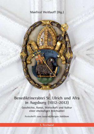 Benediktinerabtei St. Ulrich und Afra in Augsburg (1012-2012). Geschichte, Kunst, Wirtschaft und Kultur einer ehemaligen Reichsabtei. Festschrift zum tausendjährigen Jubiläum