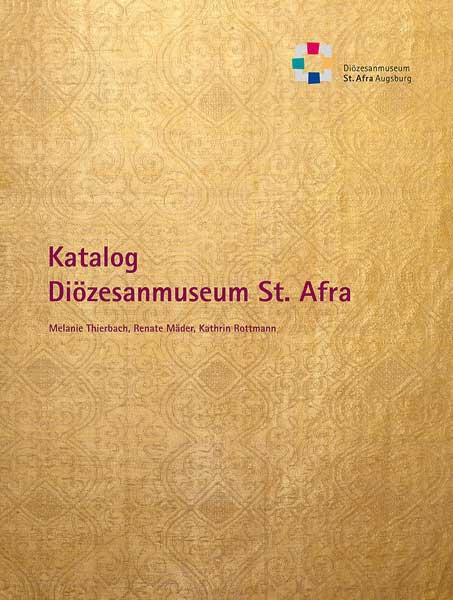 Bestandskatalog des Diözesanmuseums St. Afra in Augsburg. Festschrift für Weihbischof Josef Grünwald zum 75. Geburtstag