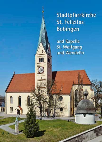 Stadtpfarrkirche St. Felizitas Bobingen und Kapelle St. Wolfgang und Wendelin
