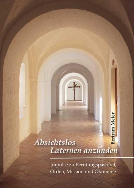 Absichtslos Laternen anzünden – Impulse für Berufungspastoral, Orden, Mission und Ökumene