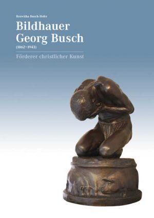 Bildhauer Georg Busch (1862–1943) – Förderer christlicher Kunst